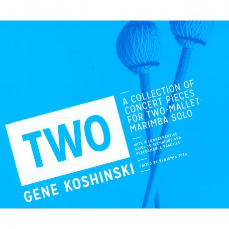 TWO: A Collection of Concert Pieces for Two-Mallet Marimba Solo by Gene Koshinski
