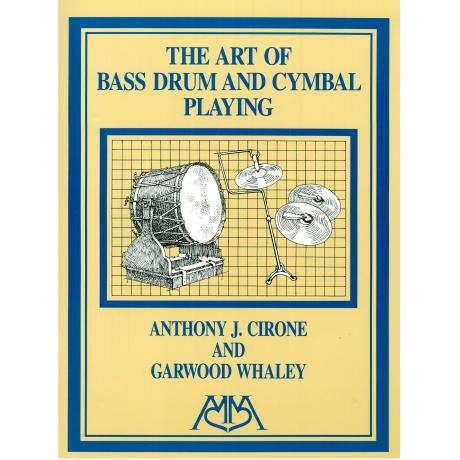 The Art of Bass Drum and Cymbal Playing by Anthony Cirone & Garwood Whaley