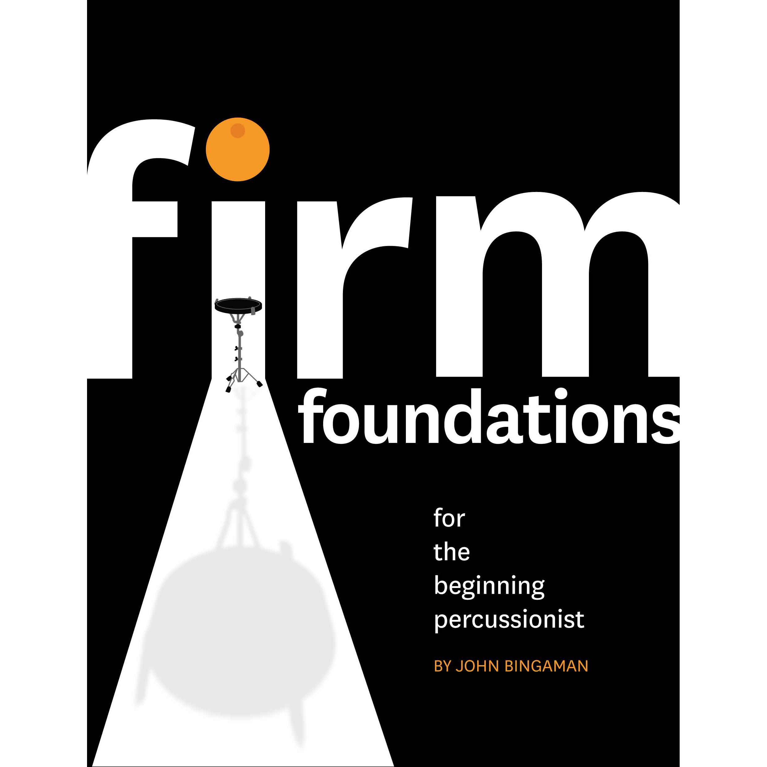 Firm Foundations for the Beginning Percussionist by John Bingaman