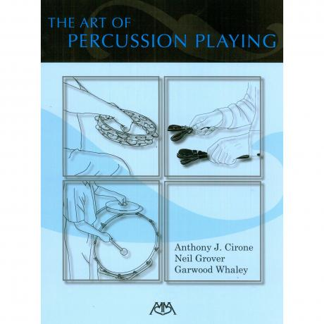 The Art of Percussion Playing by Garwood Whaley, Anthony Cirone, and Neil Grover