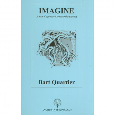 Imagine: A Mental Approach to Marimba Playing by Bart Quartier