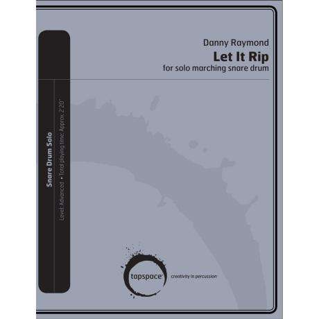 Let It Rip for Solo Marching Snare Drum by Danny Raymond