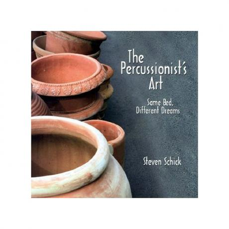 The Percussionist's Art: Same Bed, Different Dreams by Steven Schick